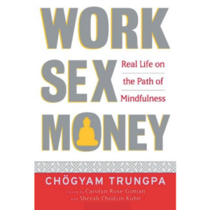 Trungpa Rinpoche (2011) Work, Sex, Money
